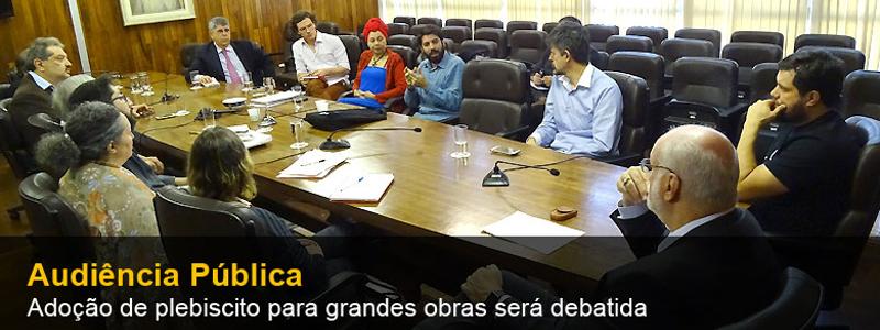 Adoção de plebiscito para grandes obras será debatida em Audiência Pública